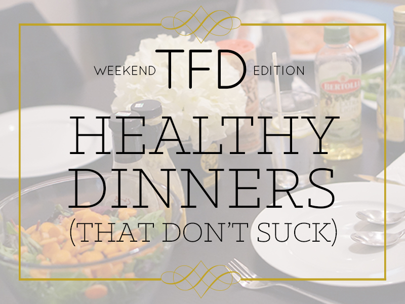 TFD_Healthy dinners that don't suck