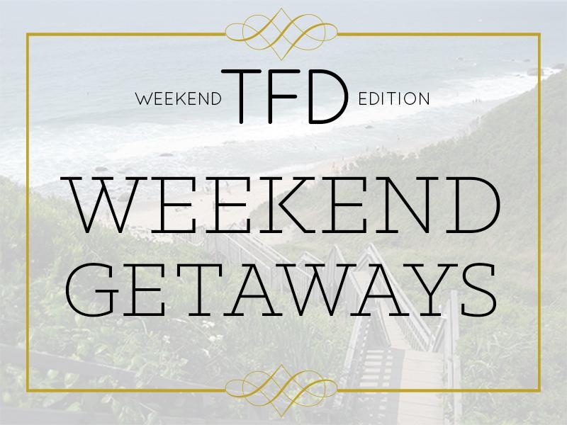 TFD_Weekend Getaways