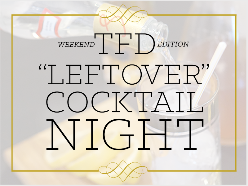 TFD_Leftover-Cocktail-night